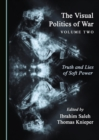 The Visual Politics of War Volume Two : Truth and Lies of Soft Power - eBook