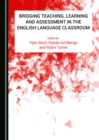 None Bridging Teaching, Learning and Assessment in the English Language Classroom - eBook