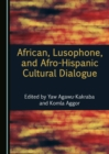 None African, Lusophone, and Afro-Hispanic Cultural Dialogue - eBook