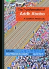 The Transformation of Addis Ababa : A Multiform African City - eBook
