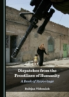 None Dispatches from the Frontlines of Humanity : A Book of Reportage - eBook