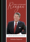 The Literary Reagan : Authentic Quotations from His Life - eBook