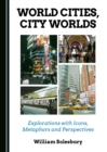 None World Cities, City Worlds : Explorations with Icons, Metaphors and Perspectives - eBook