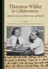 None Thornton Wilder in Collaboration : Collected Essays on His Drama and Fiction - eBook
