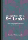 None Undergraduate ELT in Sri Lanka : Policy, Practice and Perspectives for South Asia - eBook