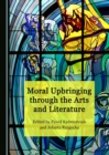 None Moral Upbringing through the Arts and Literature - eBook