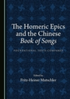 The Homeric Epics and the Chinese Book of Songs : Foundational Texts Compared - eBook