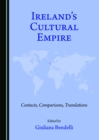 None Ireland's Cultural Empire : Contacts, Comparisons, Translations - eBook