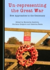 None Un-representing the Great War : New Approaches to the Centenary - eBook