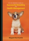 The Dog Breeder's Guide to Successful Breeding and Health Management - eBook