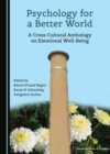 None Psychology for a Better World : A Cross-Cultural Anthology on Emotional Well-Being - eBook
