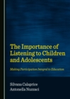 The Importance of Listening to Children and Adolescents : Making Participation Integral to Education - eBook