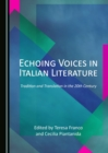 None Echoing Voices in Italian Literature : Tradition and Translation in the 20th Century - eBook