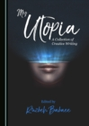None My Utopia : A Collection of Creative Writing - eBook