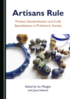 None Artisans Rule : Product Standardization and Craft Specialization in Prehistoric Society - eBook