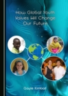 None How Global Youth Values Will Change Our Future - eBook