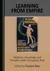 None Learning from Empire : Medicine, Knowledge and Transfers under Portuguese Rule - eBook