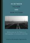 None In-Between Fiction and Non-Fiction : Reflections on the Poetics of Ethnography of Literature and Film - eBook