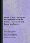None Health at Work, Ageing and Environmental Effects on Future Social Security and Labour Law Systems - eBook