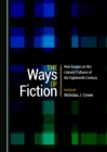 The Ways of Fiction : New Essays on the Literary Cultures of the Eighteenth Century - eBook