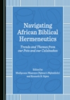 None Navigating African Biblical Hermeneutics : Trends and Themes from our Pots and our Calabashes - eBook