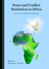 None Peace and Conflict Resolution in Africa : Lessons and Opportunities - eBook