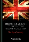 The British Attempt to Prevent the Second World War : The Age of Anxiety - eBook