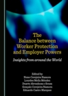 The Balance between Worker Protection and Employer Powers : Insights from around the World - eBook