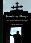 None Translating Ethiopia : Travel Writing, Explorations, Colonization - eBook