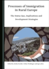 None Processes of Immigration in Rural Europe : The Status Quo, Implications and Development Strategies - eBook