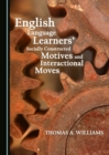 None English Language Learners' Socially Constructed Motives and Interactional Moves - eBook