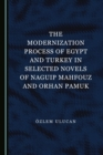 The Modernization Process of Egypt and Turkey in Selected Novels of Naguip Mahfouz and Orhan Pamuk - eBook