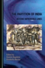 The Partition of India : Beyond Improbable Lines - eBook