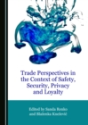 None Trade Perspectives in the Context of Safety, Security, Privacy and Loyalty - eBook