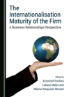 The Internationalisation Maturity of the Firm : A Business Relationships Perspective - eBook