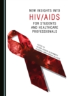 None New Insights into HIV/AIDS for Students and Healthcare Professionals - eBook