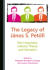 The Legacy of Janos S. Petofi : Text Linguistics, Literary Theory and Semiotics - eBook