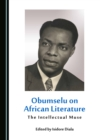 None Obumselu on African Literature : The Intellectual Muse - eBook