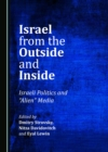 "None Israel from the Outside and Inside : Israeli Politics and ""Alien"" Media - eBook"