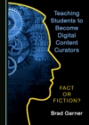 None Teaching Students to Become Digital Content Curators : Fact or Fiction? - eBook