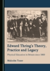 None Edward Thring's Theory, Practice and Legacy : Physical Education in Britain since 1800 - eBook