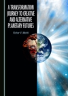 A Transformation Journey to Creative and Alternative Planetary Futures - eBook