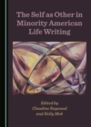 The Self as Other in Minority American Life Writing - eBook