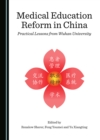 None Medical Education Reform in China : Practical Lessons from Wuhan University - eBook