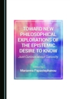 None Toward New Philosophical Explorations of the Epistemic Desire to Know : Just Curious about Curiosity - eBook