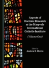 None Aspects of Doctoral Research at the Maryvale International Catholic Institute (Volume One) - eBook