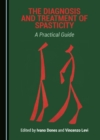 The Diagnosis and Treatment of Spasticity : A Practical Guide - eBook