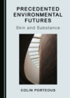 None Precedented Environmental Futures : Skin and Substance - eBook
