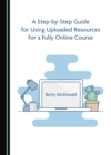 A Step-by-Step Guide for Using Uploaded Resources for a Fully Online Course - eBook