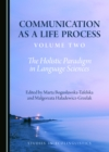 None Communication as a Life Process, Volume Two : The Holistic Paradigm in Language Sciences - eBook
